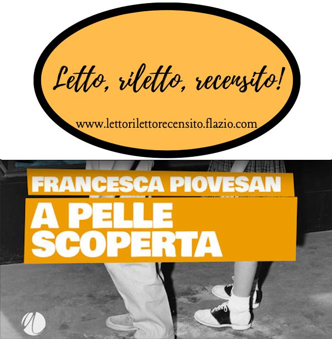 SMF per Letto, riletto, recensito! – Francesca Piovesan – A pelle scoperta – Sidekar/Arkadia Editore – La recensione