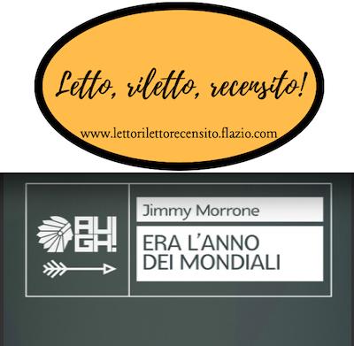 SMF per Letto, riletto, recensito! – Jimmy Morrone – Era l'anno dei mondiali – Augh! Edizioni – La recensione