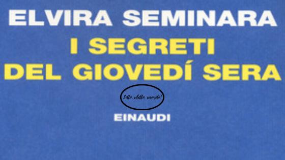 SMF per Letto, riletto, recensito! – Elvira Seminara – I segreti del giovedí sera – Einaudi – Recensione